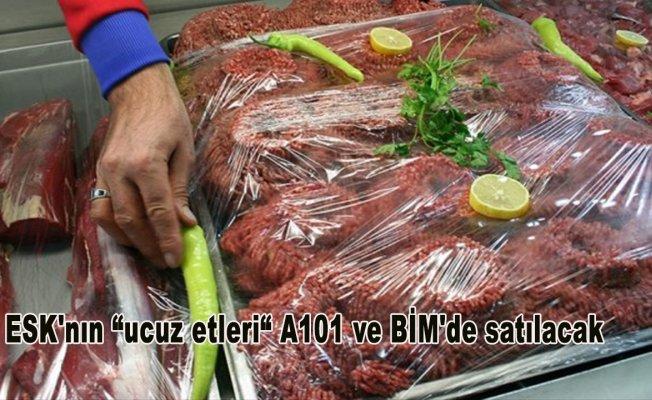 """ESK'nın """"ucuz etleri"""" A101 ve BİM'de satılacak"""