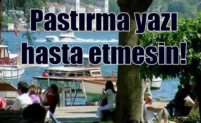 İstanbul'da bugün hava nasıl olacak; Pastırma yazı hasta etmesin