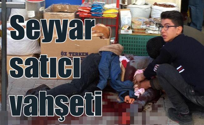 Karaman'da seyyar satıcı dehşeti; 1 ölü var