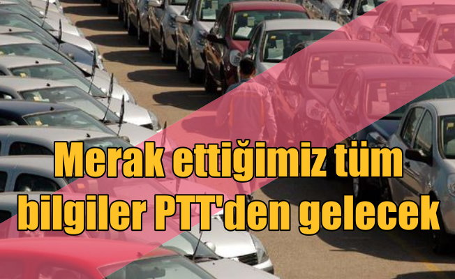 PTT, 2. el araç alacaklar için devreye giriyor