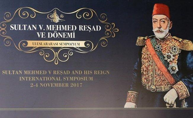 Sultan 5. Mehmed Reşad ve Dönemi Uluslararası Sempozyumu bitti