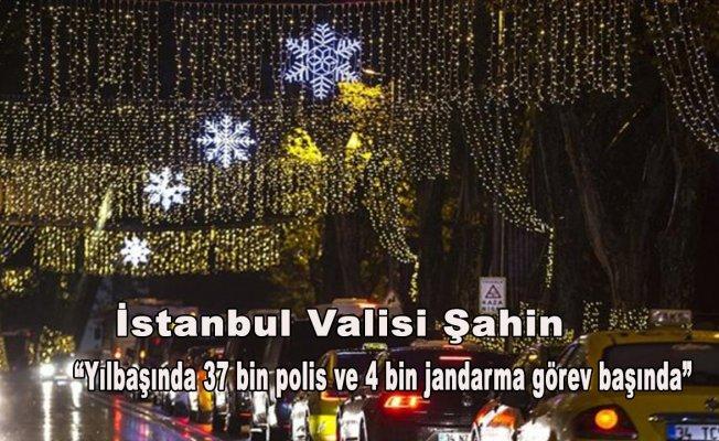 İstanbul Valisi Şahin: Yılbaşında 37 bin polis ve 4 bin jandarma görev başında