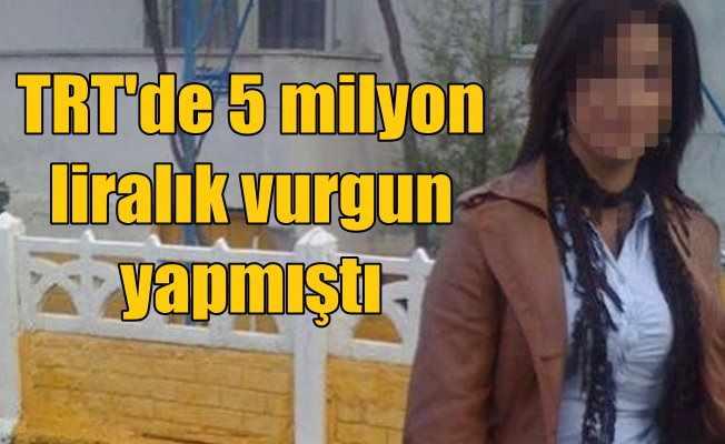 TRT'yi dolandıran sekreter Aysun Keşan'da yakalandı