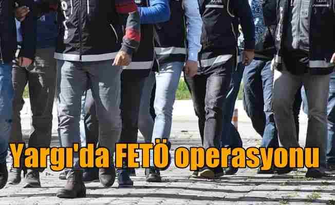 Yargı personeline FETÖ operasyonu