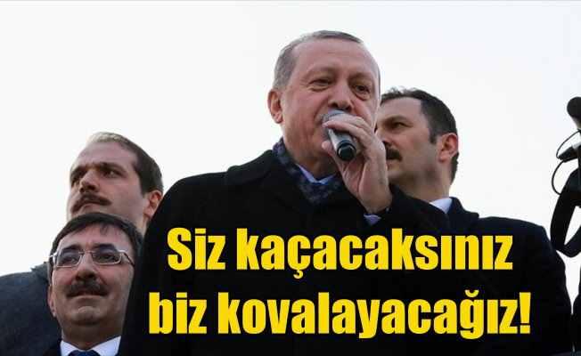 Cumhurbaşkanı Erdoğan: Siz kaçacaksınız, biz kovalayacağız