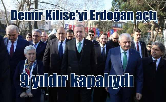 Demir Kilise'yi 9 yıl sonra Erdoğan açtı