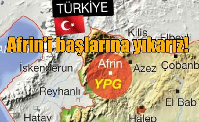 Erdoğan; Teslim olmazlarsa Afrin'i başlarına yıkarız