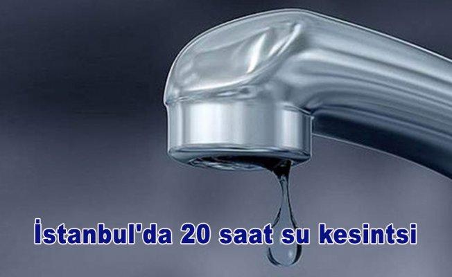 İstanbul'da 20 saat su kesintsi
