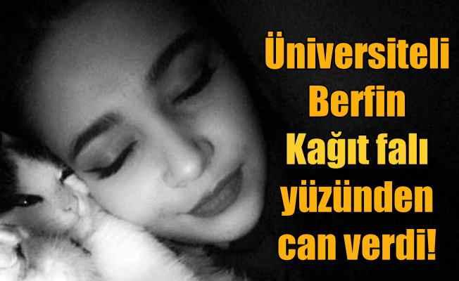 Üniversiteli Berfin cinayeti: Sevgilisinin falında başkası çıktı diye öldürmüş