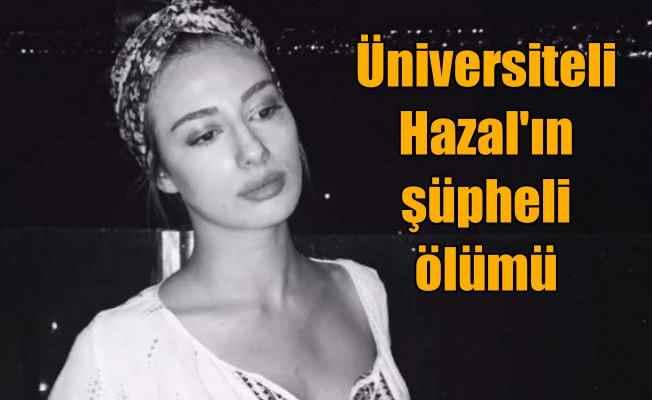 Üniversiteli Hazal Akyürek, 6. kattan düşerek can verdi