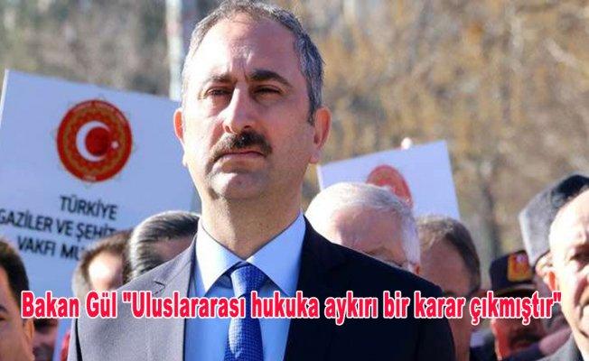 """Bakan Gül """"Uluslararası hukuka aykırı bir karar çıkmıştır"""""""