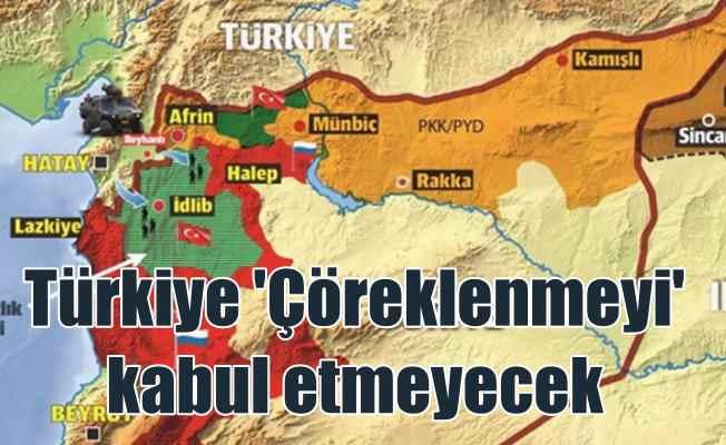 Türkiye, Suriye'nin kuzeyine çöreklenilmesine müsaade etmeyecek
