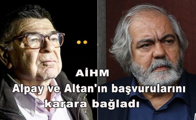AİHM Alpay ve Altan'ın başvurularını karara bağladı