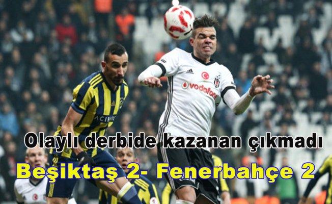 Olaylı derbide kazanan çıkmadı;Beşiktaş 2- Fenerbahçe 2