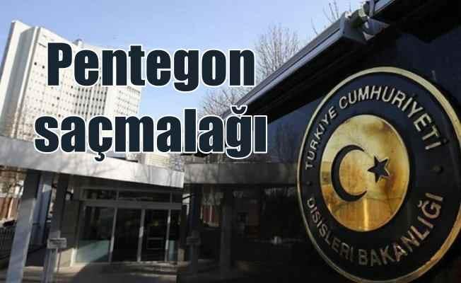 Dışişlerinden Pentagon'a tepki: Saçmalamaya devam etmiş