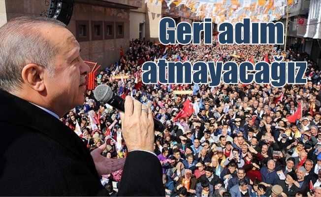 Erdoğan: Biz buralardan artık geri adım atamayız