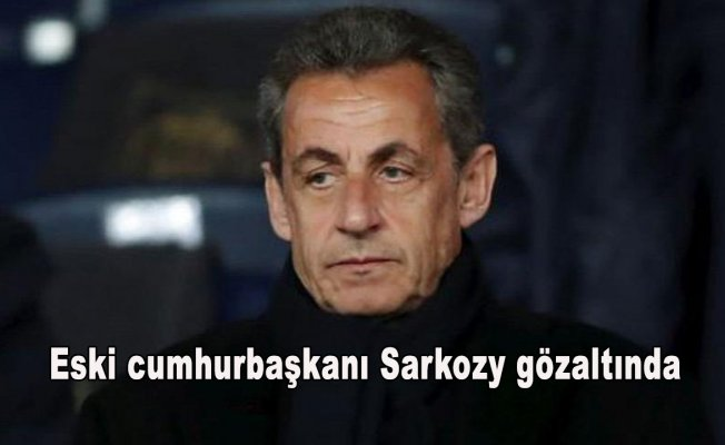 Eski cumhurbaşkanı Sarkozy gözaltında