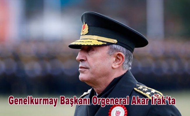 Genelkurmay Başkanı Orgeneral Akar Irak'ta
