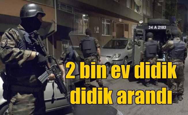 İstanbul'da 2 bin adres didik didik arandı