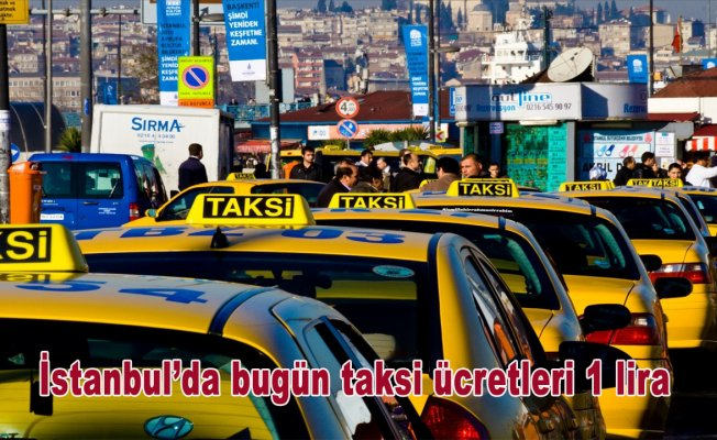 İstanbul'da bugün taksi ücretleri 1 lira
