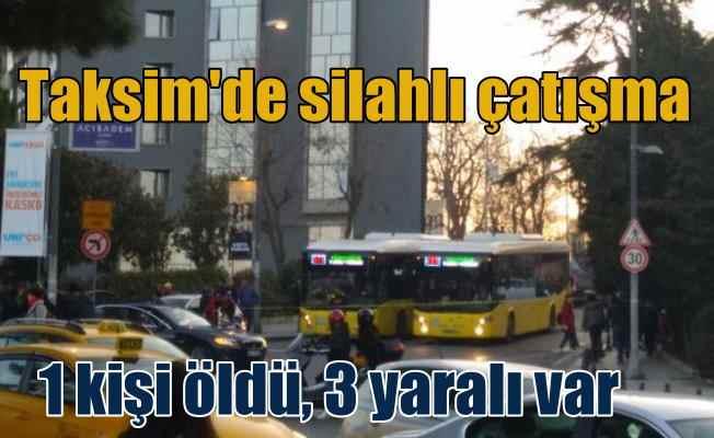 Taksim'de silahlı saldırı dehşeti; 1 ölü 4 yaralı var