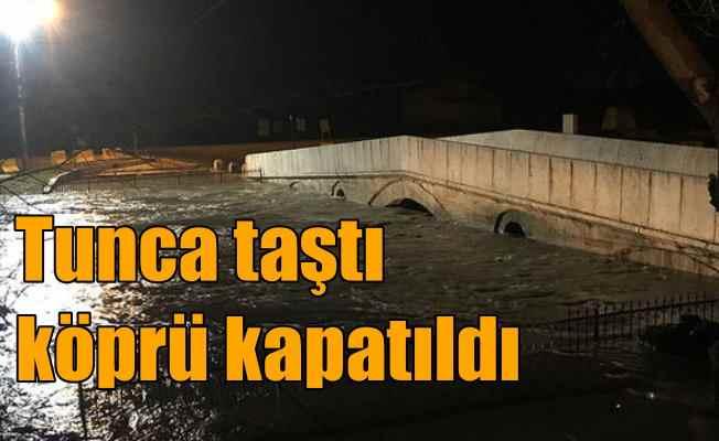 Tunca nehri taştı, Fatih köprüsü kapatıldı