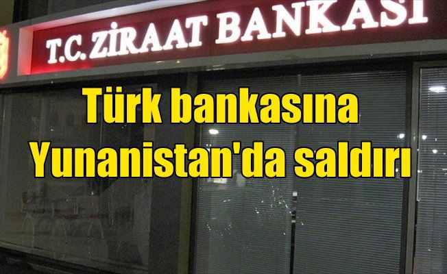 Yunanistan'da Ziraat Bankası şubesine saldırı