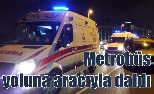 Aracıyla Metrobüs yoluna girmeye kalktı, ortalık karıştı