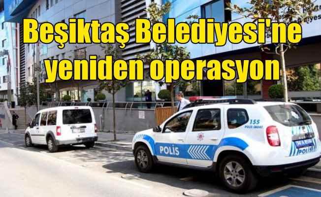 Beşiktaş Belediyesi'ne polis operasyonu