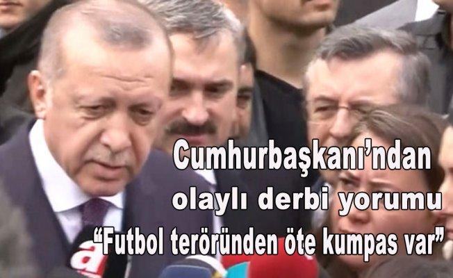 """Cumhurbaşkanı Erdoğan """"Futbolun teröründen öte kumpas var"""""""