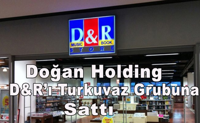 Doğan Holding D&R'ı Turkuvaz Grubuna sattı