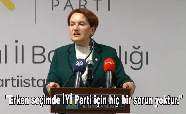 """""""Erken seçimde İYİ Parti için hiç bir sorun yoktur."""""""