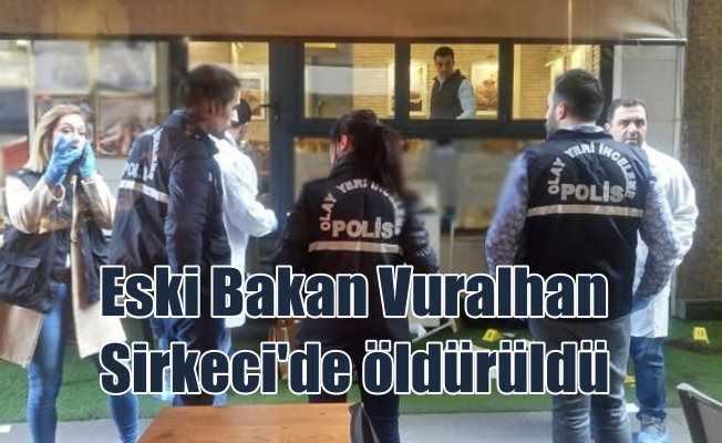 Eski Bakan Ercan Vuralhan, Sirkeci'de öldürüldü