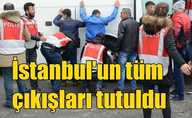 İstanbul'da tüm giriş ve çıkışlar tutuldu