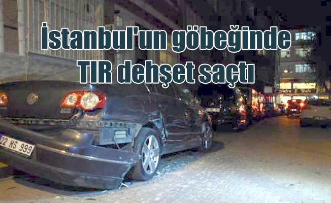 İstanbul'un göbeğinde TIR dehşet saçtı