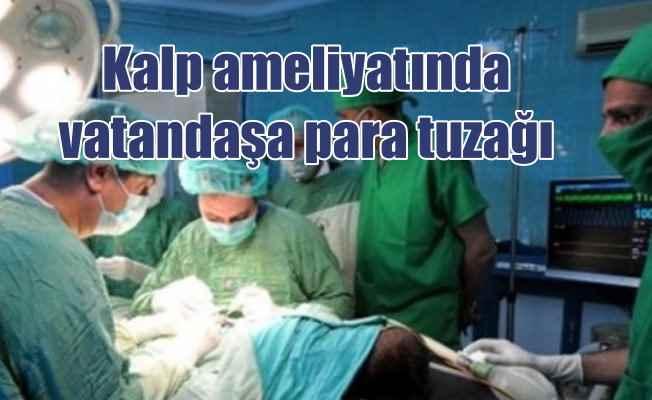 Kalp hastalarına kurulan para tuzağına dikkat!