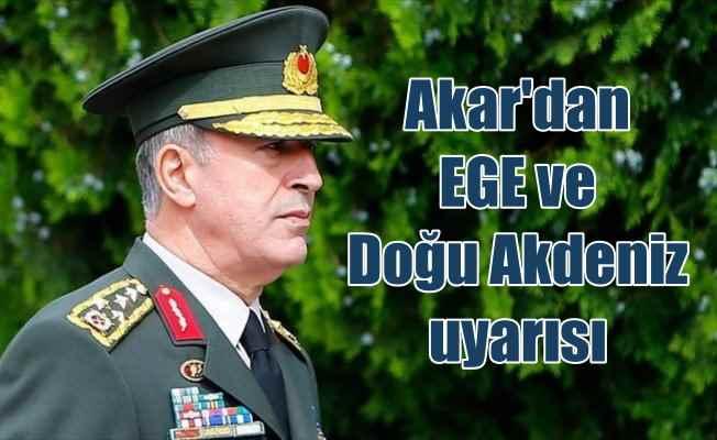Orgeneral Akar: Ege ve Doğu Akdeniz'de bir oldubittiye izin verilmez