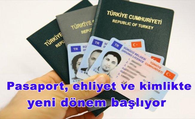Pasaport, ehliyet ve kimlikte yeni dönem başlıyor
