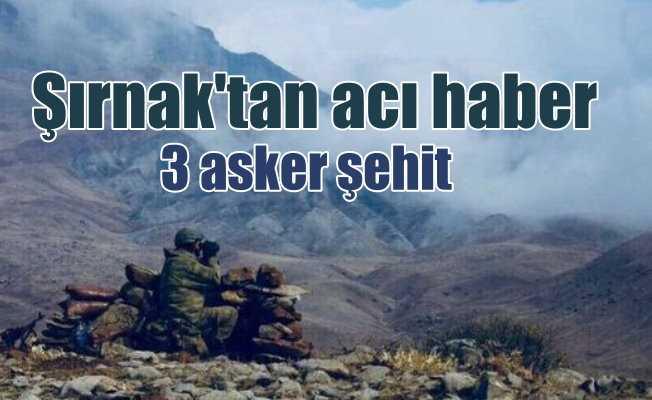 Şırnak'tan acı haber...3 askerimiz şehitoldu