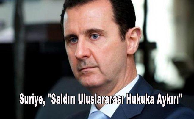 """Suriye, """"Saldırı Uluslararası Hukuka Aykırı"""""""