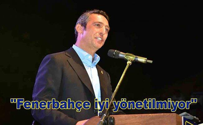 """Koç """"Fenerbahçe iyi yönetilmiyor"""""""