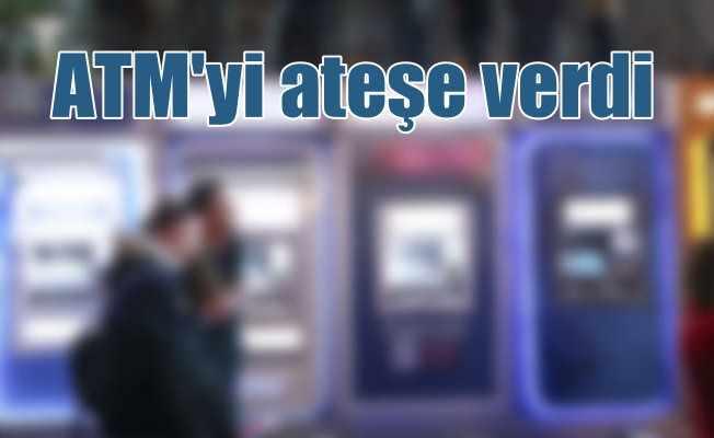 Kredi borcunu ödeyemedi, ATM'yi ateşe verdi