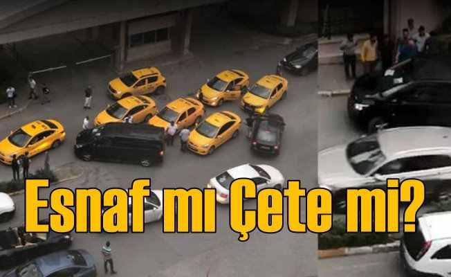 Taksici esnafı değil sanki çete: UBER'ciye toplu saldırı