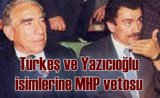 Türkeş ve Yazıcıoğlu isimlerine MHP'den veto