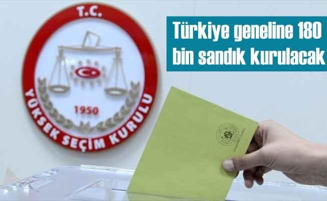 56 milyon seçmen için 180 bin sandık kurulacak