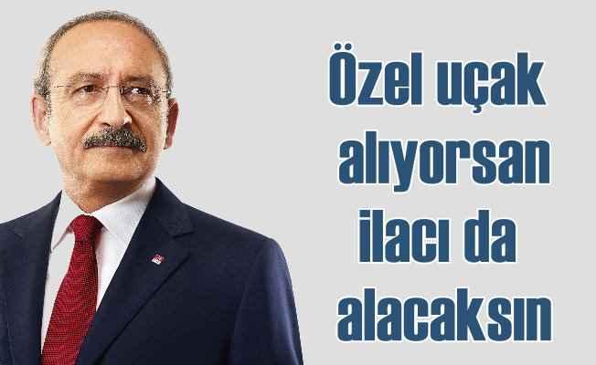 Kılıçdaroğlu: Uçak alıyorsan, hayat kurtaran ilacı da alacaksın