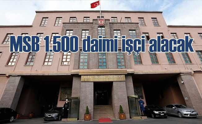 Milli Savunma Bakanlığı bin 500 daimi işçi alacak