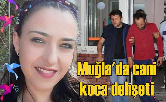 Muğla'da cani koca dehşeti: Karısını boğarak katletti