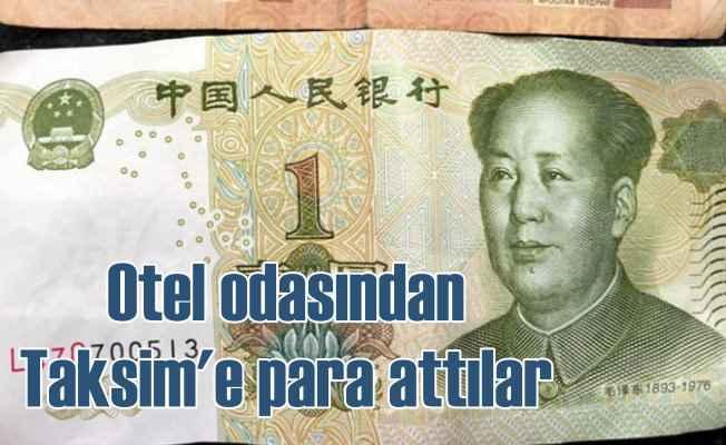 Taksim'de bir otelin odasından Çin parası attılar