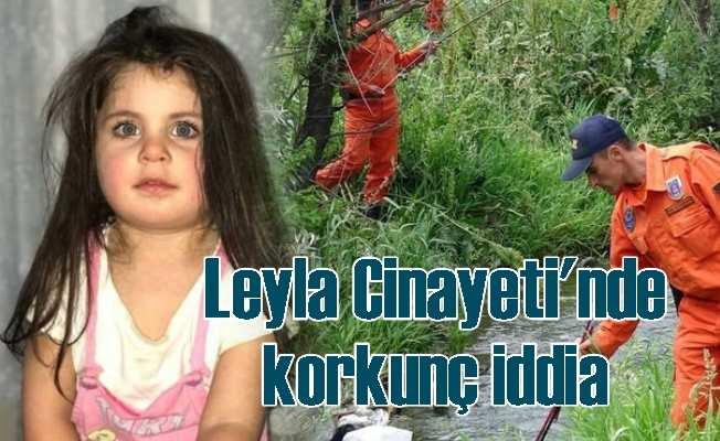 Leyla cinayetinde organizasyon şüphesi; Fail tek kişi değil